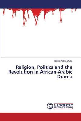 Religion, Politics and the Revolution in African-Arabic Drama
