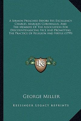 A   Sermon Preached Before His Excellency Charles, Marquis Cora Sermon Preached Before His Excellency Charles, Marquis Cornwallis, and the Members of
