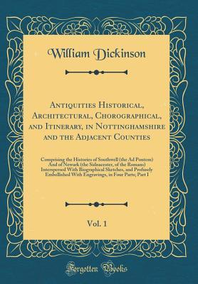 Antiquities Historical, Architectural, Chorographical, and Itinerary, in Nottinghamshire and the Adjacent Counties, Vol. 1