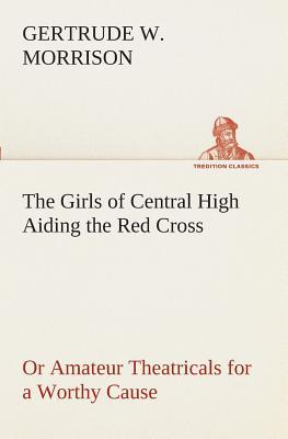 The Girls of Central High Aiding the Red Cross Or Amateur Theatricals for a Worthy Cause