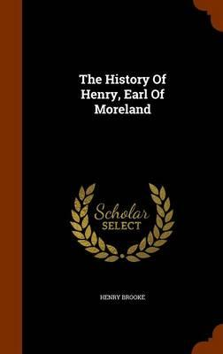 The History of Henry, Earl of Moreland;