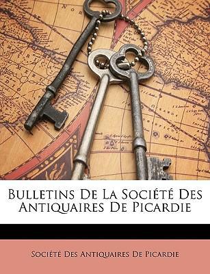 Bulletins de La Socit Des Antiquaires de Picardie