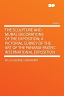 The Sculpture and Mural Decorations of the Exposition; A Pictorial Survey of the Art of the Panama-Pacific International Exposition