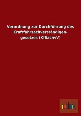 Verordnung zur Durchführung des Kraftfahrsachverständigen- gesetzes (KfSachvV)