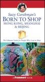 Suzy Gershman's Born to Shop Hong Kong, Shanghai & Beijing