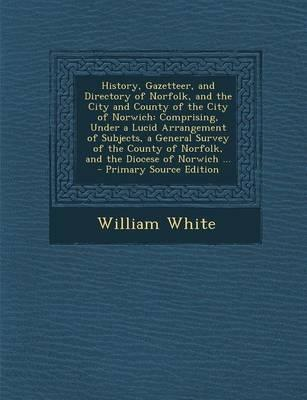 History, Gazetteer, and Directory of Norfolk, and the City and County of the City of Norwich