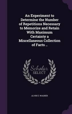 An Experiment to Determine the Number of Repetitions Necessary to Memorize and Retain with Maximum Certainty a Miscellaneous Collection of Facts