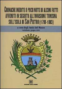 Cronache inedite o poco note di alcuni fatti avvenuti in seguito all'invasione tunisina sull'isola di San Pietro (1798-1803)
