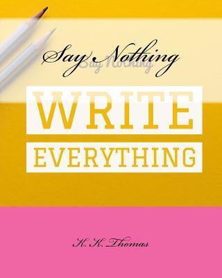 Say Nothing Write Everything