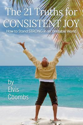 The 21 Truths for Consistent Joy