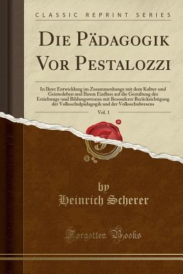 Die Pädagogik Vor Pestalozzi, Vol. 1