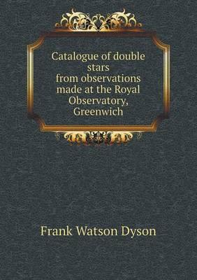 Catalogue of Double Stars from Observations Made at the Royal Observatory, Greenwich