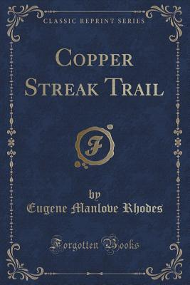 Copper Streak Trail (Classic Reprint)