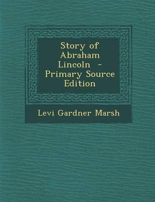 Story of Abraham Lincoln - Primary Source Edition
