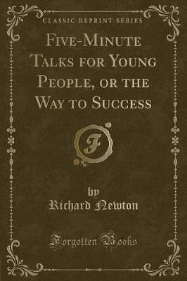 Five-Minute Talks for Young People, or the Way to Success (Classic Reprint)