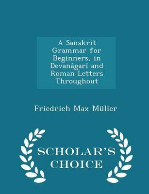 A Sanskrit Grammar for Beginners, in Devanagari and Roman Letters Throughout - Scholar's Choice Edition