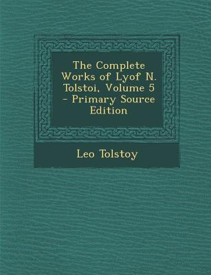 The Complete Works of Lyof N. Tolstoi, Volume 5