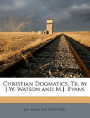 Christian Dogmatics, Tr by J W Watson and M J Evans
