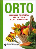 Orto. Manuale completo per la cura e la coltivazione