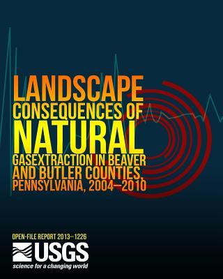 Landscape Consequences of Natural Gas Extraction in Beaver and Butler Counties, Pennsylvania, 2004?2010