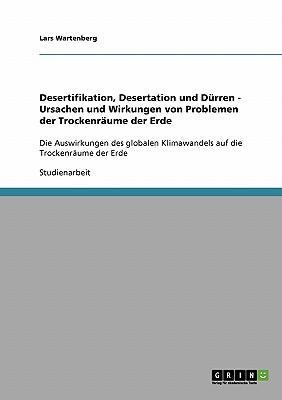 Desertifikation, Desertation und Dürren. Ursachen und Wirkungen von Problemen der Trockenräume der Erde