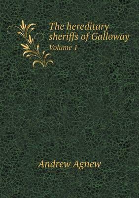 The Hereditary Sheriffs of Galloway Volume 1