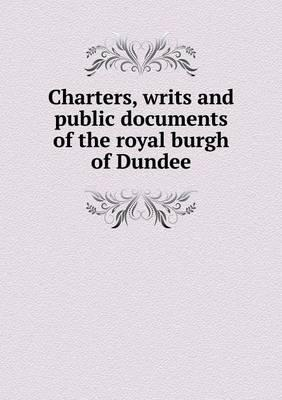 Charters, Writs and Public Documents of the Royal Burgh of Dundee