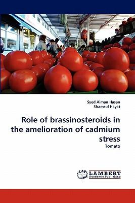 Role of brassinosteroids in the amelioration of cadmium stress