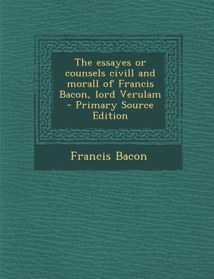 Essayes or Counsels ...