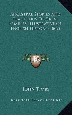 Ancestral Stories and Traditions of Great Families Illustrative of English History (1869)