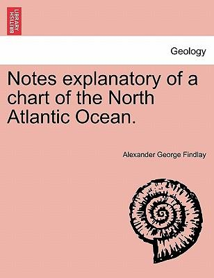 Notes explanatory of a chart of the North Atlantic Ocean.