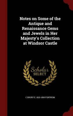 Notes on Some of the Antique and Renaissance Gems and Jewels in Her Majesty's Collection at Windsor Castle