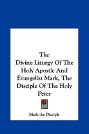 The Divine Liturgy of the Holy Apostle and Evangelist Mark, the Disciple of the Holy Peter