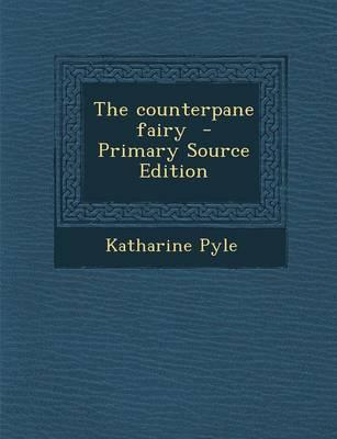 The Counterpane Fairy - Primary Source Edition