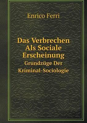 Das Verbrechen ALS Sociale Erscheinung Grundzuge Der Kriminal-Sociologie