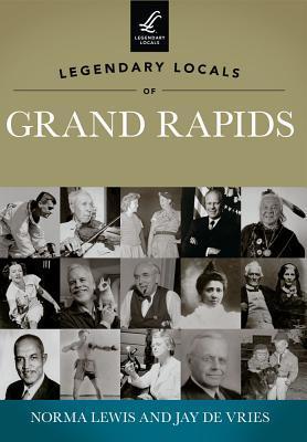 Legendary Locals of Grand Rapids Michigan