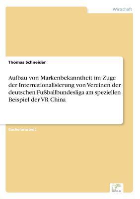 Aufbau von Markenbekanntheit im Zuge der Internationalisierung von Vereinen der deutschen Fußballbundesliga am speziellen Beispiel der VR China