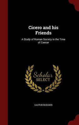 Cicero and His Frien...