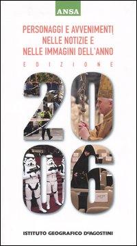 Personaggi e avvenimenti nelle notizie e nelle immagini dell'anno 2006