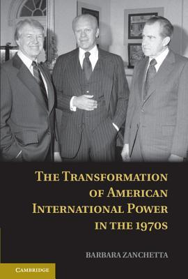 The Transformation of American International Power in the 1970s