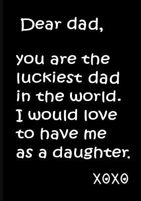Dear Dad, You Are the Luckiest Dad in World