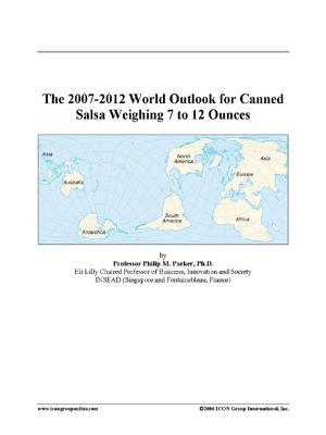 The 2007-2012 World Outlook for Canned Salsa Weighing 7 to 12 Ounces