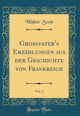 Großvater's Erzählungen aus der Geschichte von Frankreich, Vol. 2 (Classic Reprint)