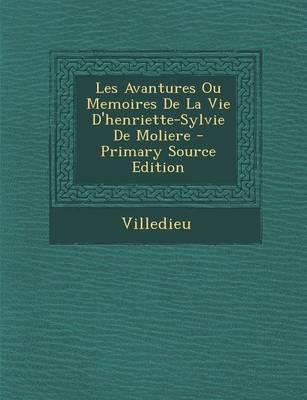 Les Avantures Ou Memoires de La Vie D'Henriette-Sylvie de Moliere
