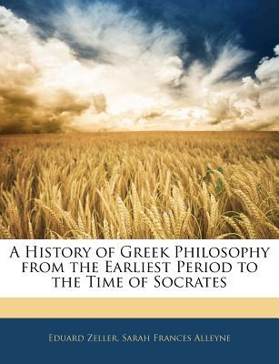 A History of Greek Philosophy from the Earliest Period to the Time of Socrates