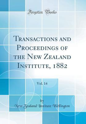 Transactions and Proceedings of the New Zealand Institute, 1882, Vol. 14 (Classic Reprint)