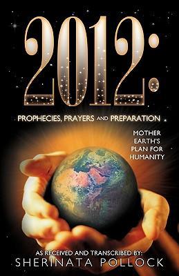 2012 Prophecies, Prayers and Preparation