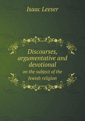 Discourses, Argumentative and Devotional on the Subject of the Jewish Religion