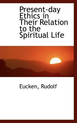 Present-Day Ethics in Their Relation to the Spiritual Life