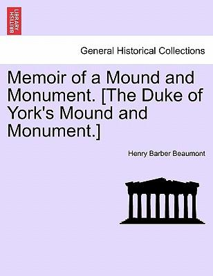 Memoir of a Mound and Monument. [The Duke of York's Mound and Monument.]